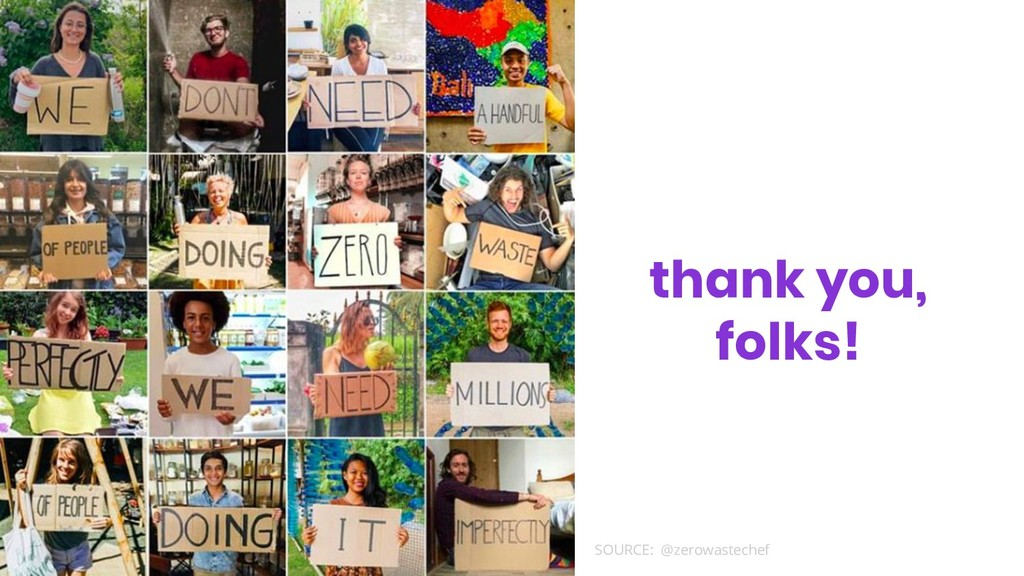 thank you, folks! SOURCE: @zerowastechef