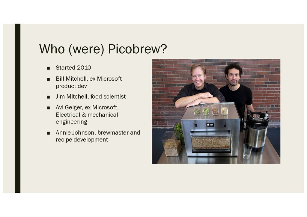 Who (were) Picobrew? ■ Started 2010 ■ Bill Mitc...