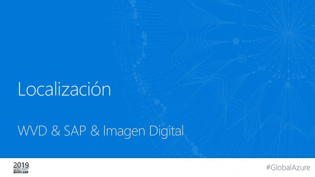 #GlobalAzure Localización WVD & SAP & Imagen Di...