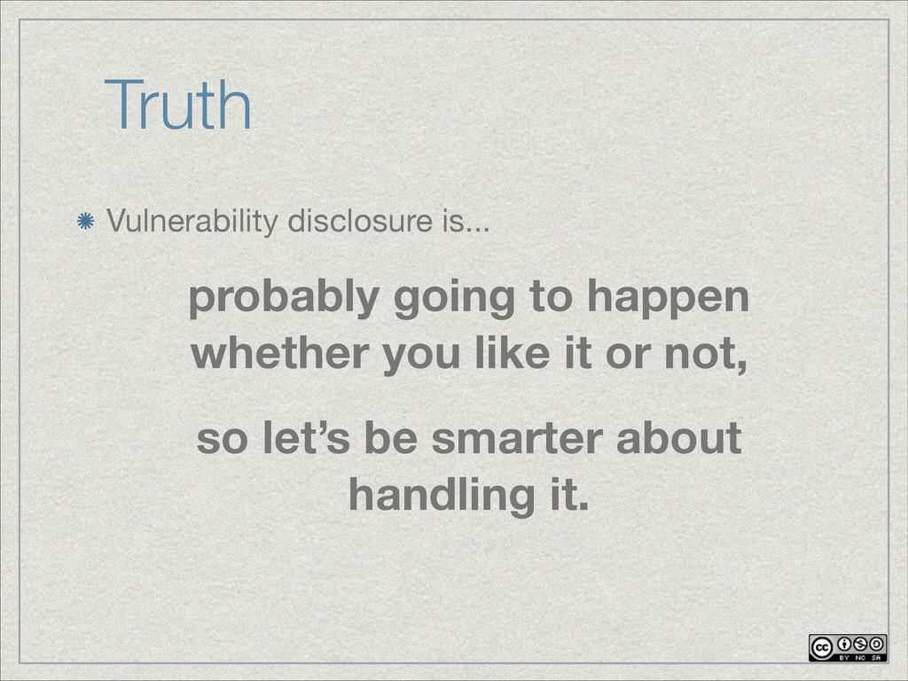 Truth Vulnerability disclosure is... probably g...