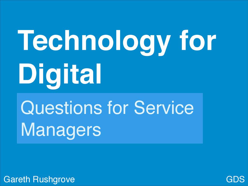 GDS Technology for Digital! Gareth Rushgrove Qu...