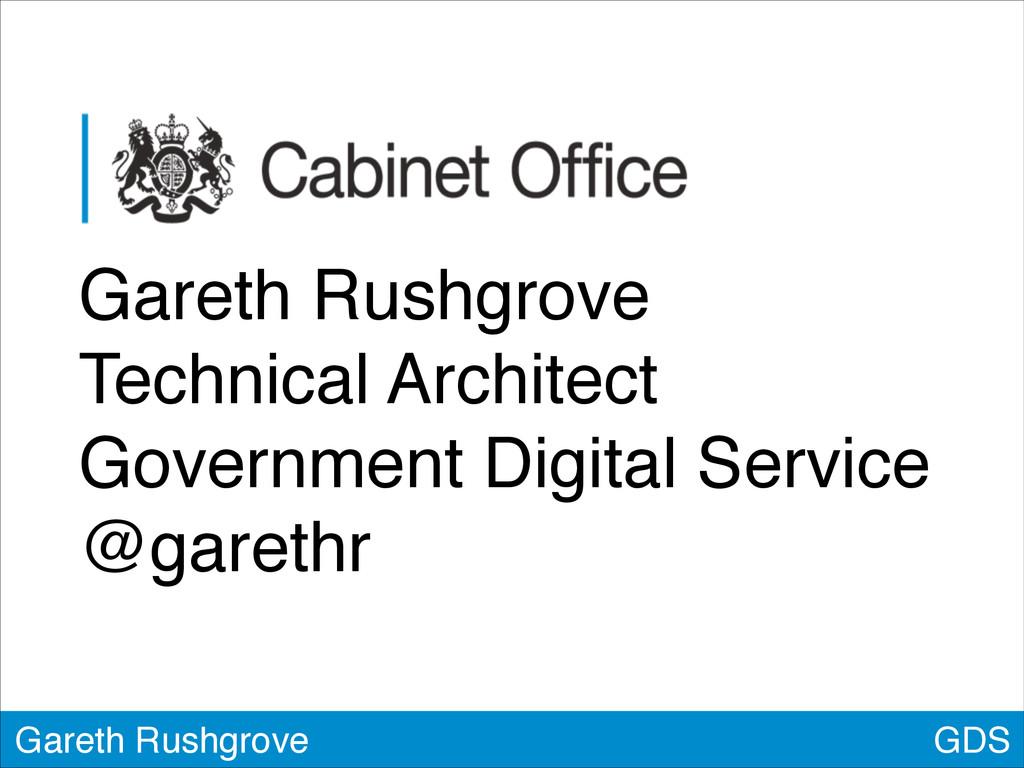 GDS Gareth Rushgrove Gareth Rushgrove! Technica...
