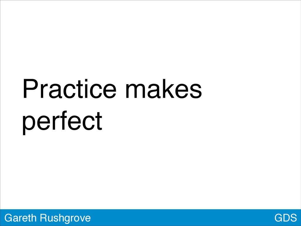 GDS Gareth Rushgrove Practice makes perfect