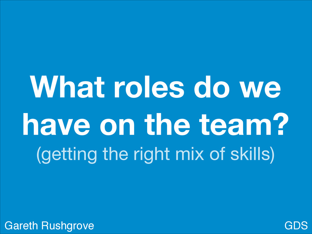 What roles do we have on the team? (getting the...
