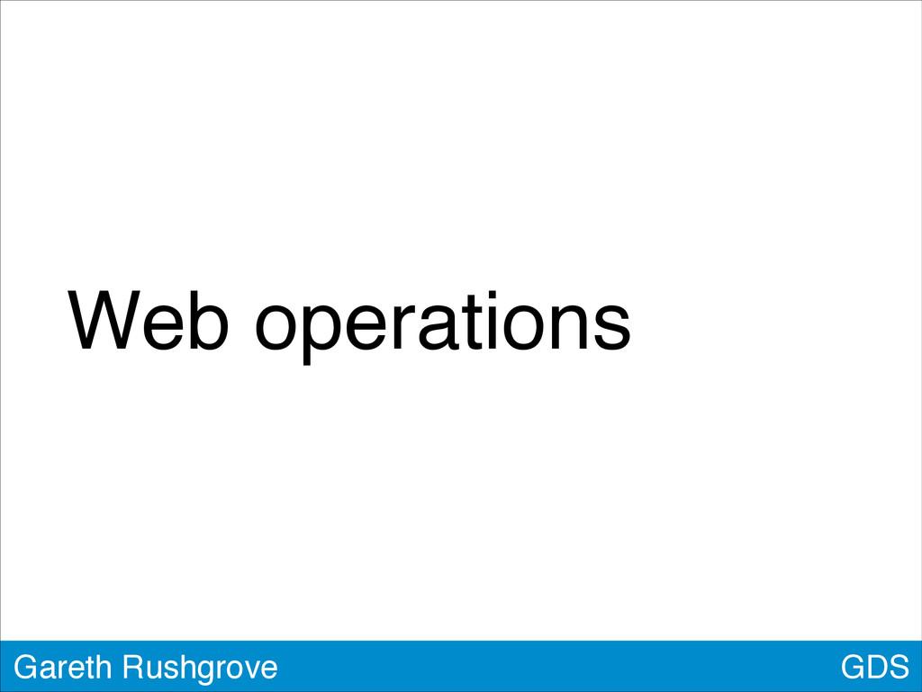 GDS Gareth Rushgrove Web operations