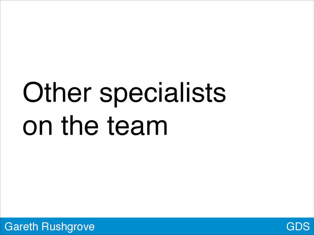 GDS Gareth Rushgrove Other specialists! on the ...