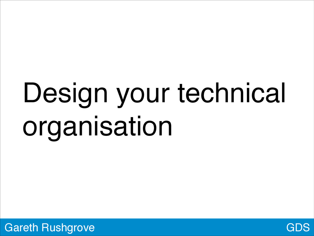 GDS Gareth Rushgrove Design your technical orga...