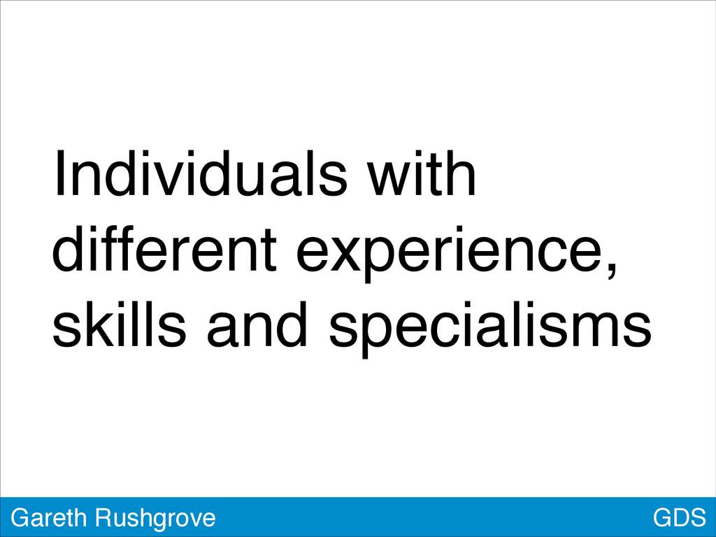 GDS Gareth Rushgrove Individuals with different...