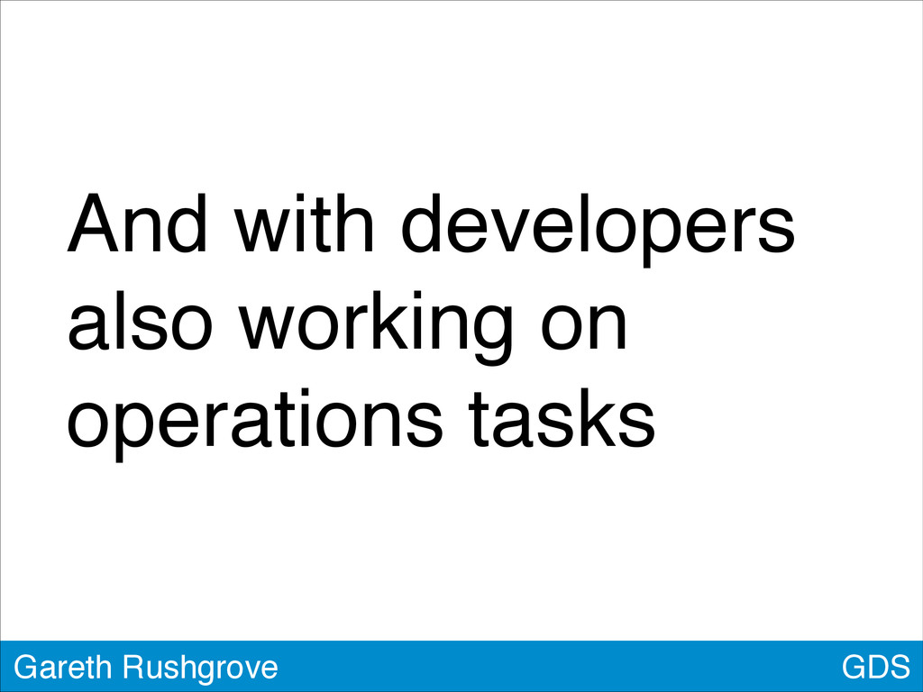GDS Gareth Rushgrove And with developers also w...