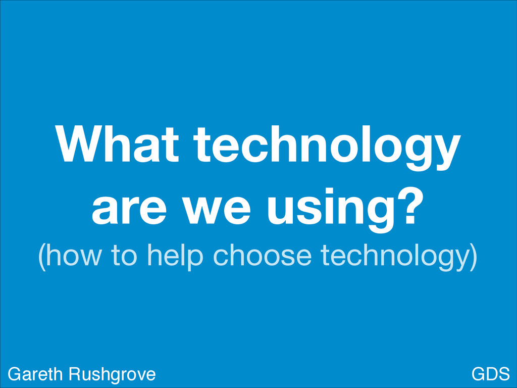 What technology are we using? (how to help choo...