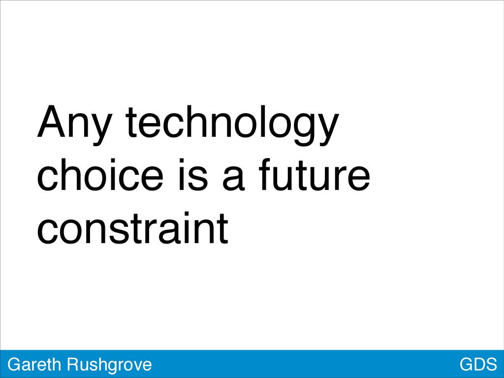 GDS Gareth Rushgrove Any technology choice is a...