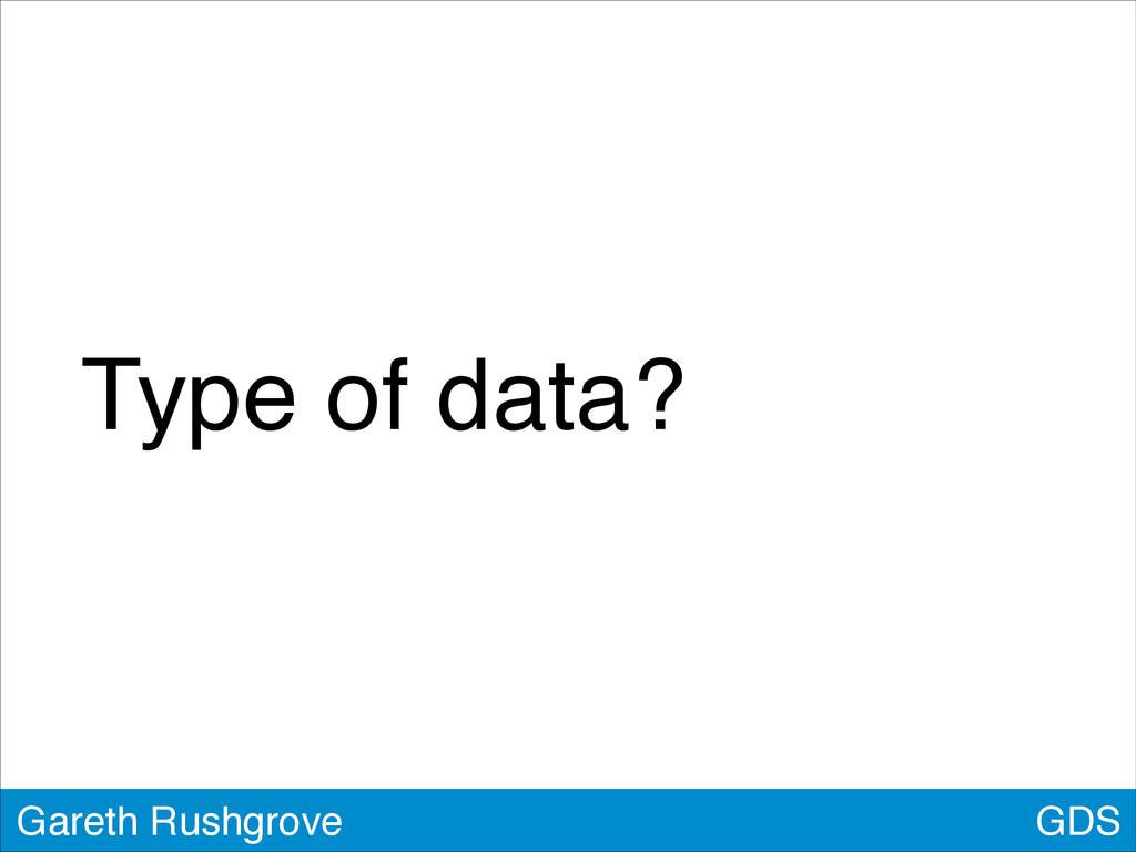 GDS Gareth Rushgrove Type of data?