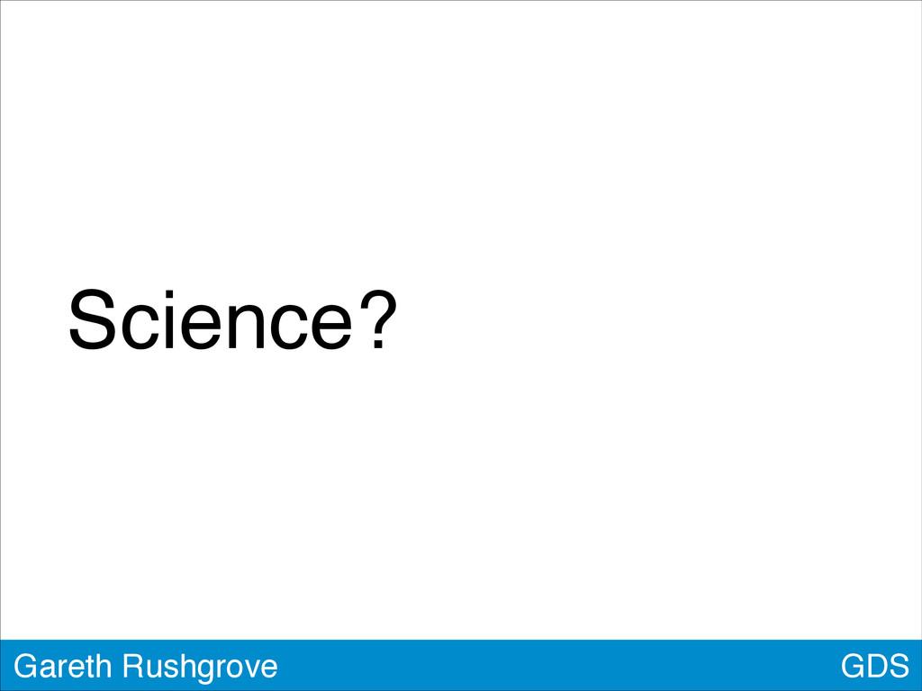 GDS Gareth Rushgrove Science?