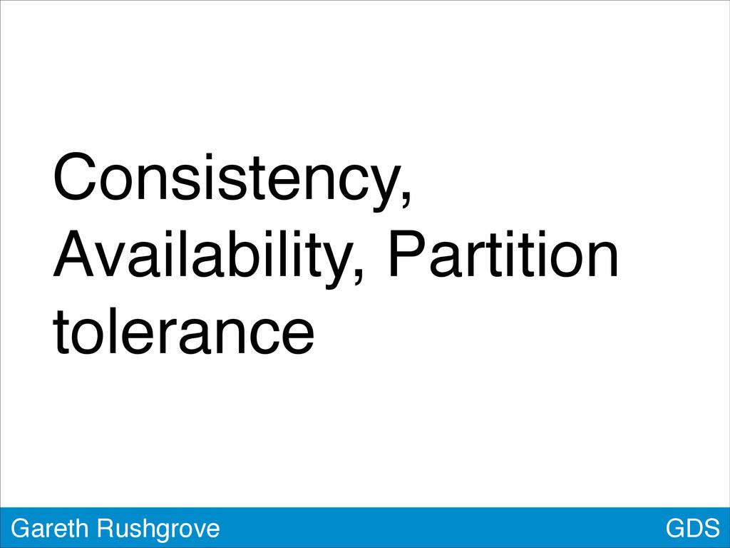 GDS Gareth Rushgrove Consistency, Availability,...