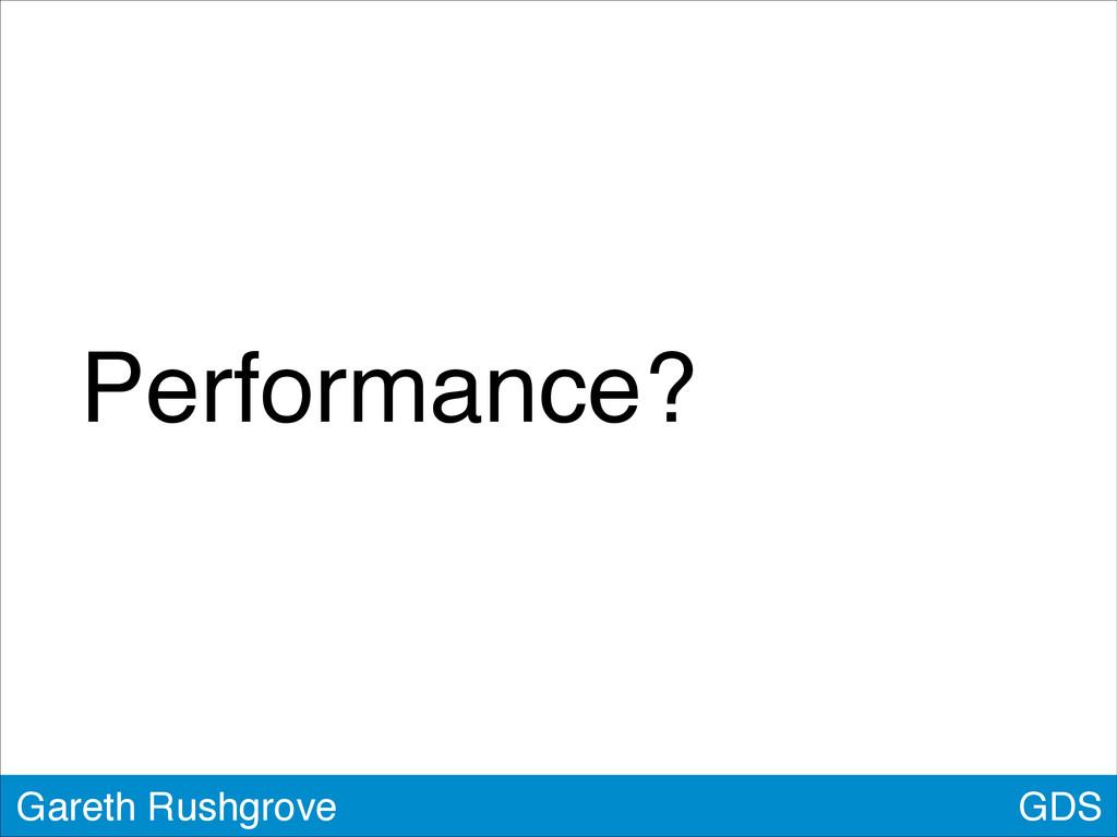 GDS Gareth Rushgrove Performance?