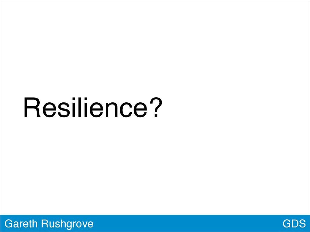 GDS Gareth Rushgrove Resilience?