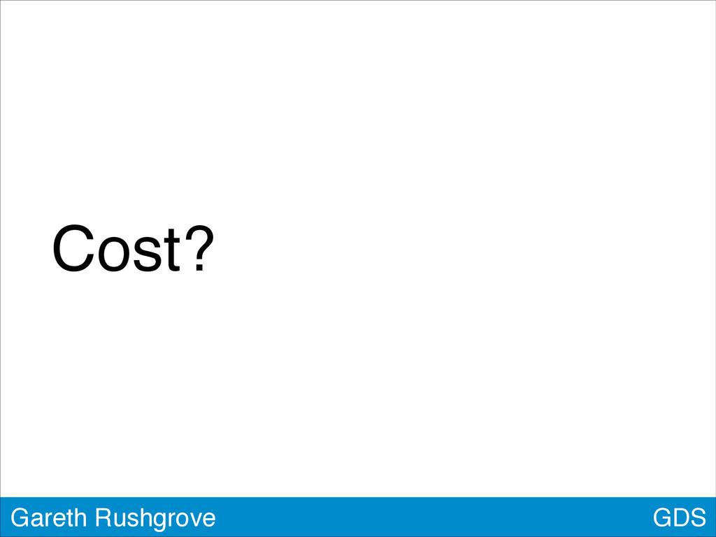 GDS Gareth Rushgrove Cost?