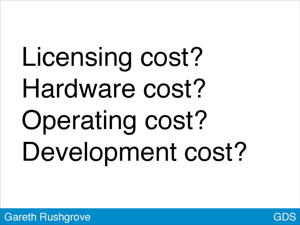 GDS Gareth Rushgrove Licensing cost? Hardware c...