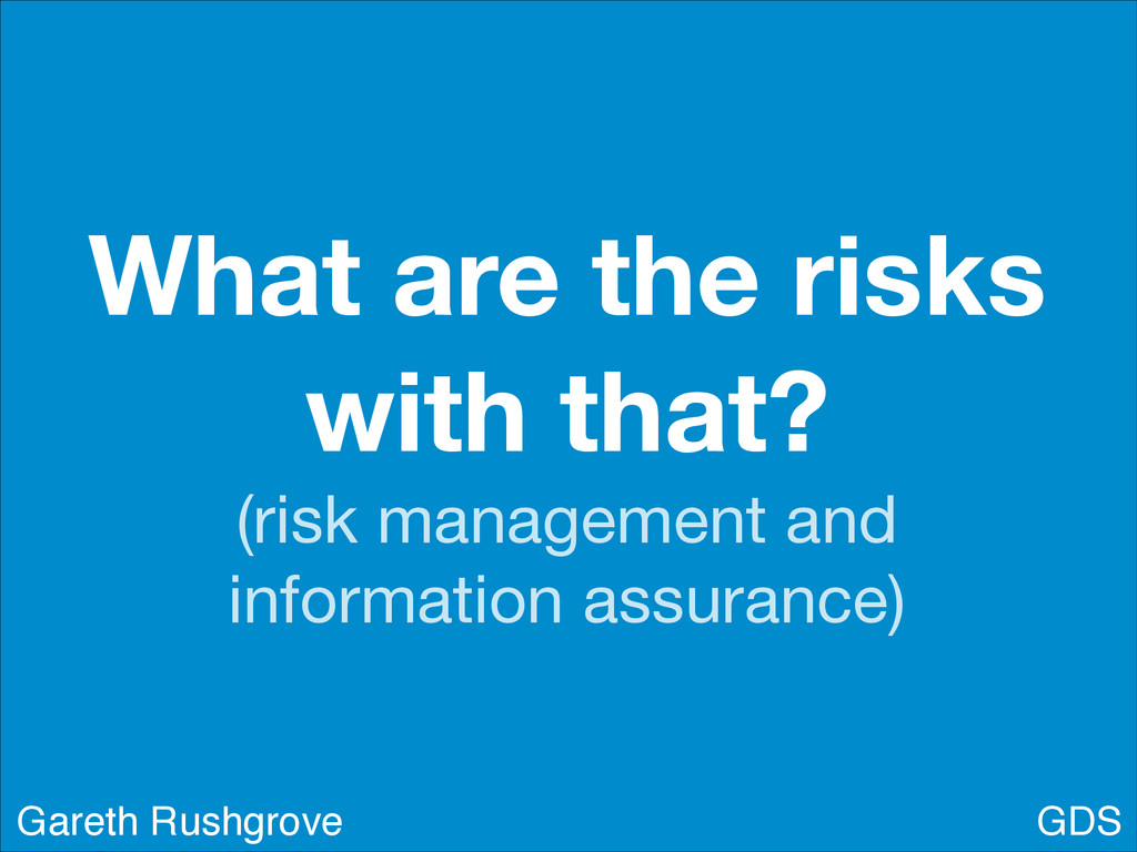 What are the risks with that? (risk management ...
