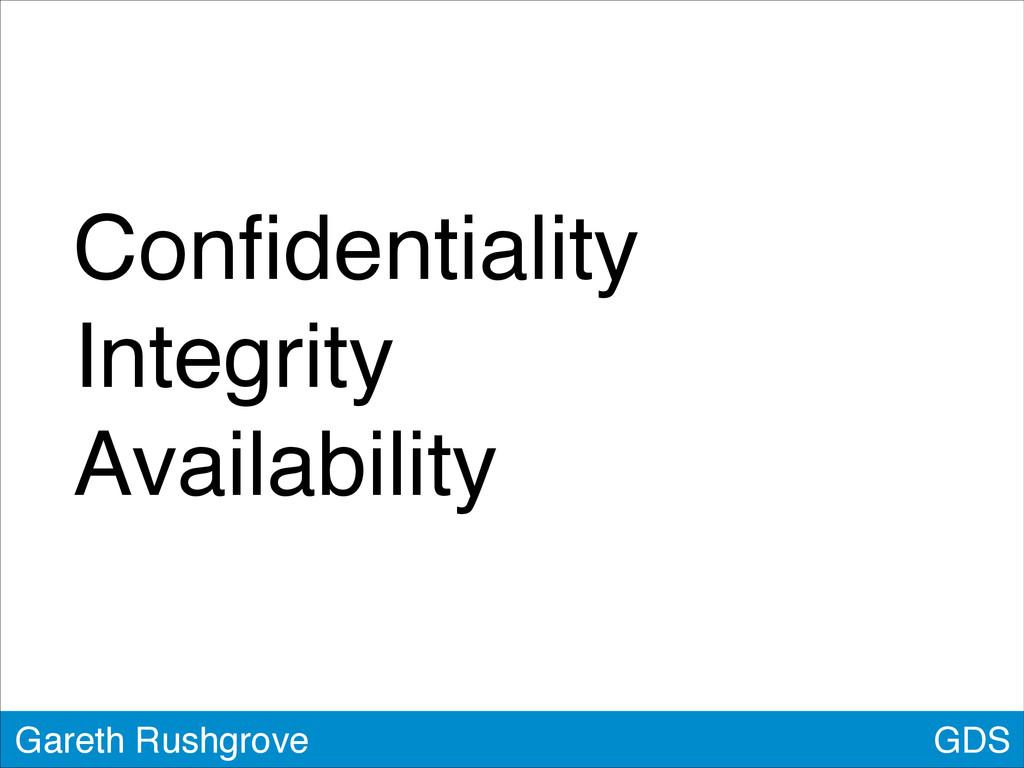Confidentiality! Integrity! Availability GDS Gar...