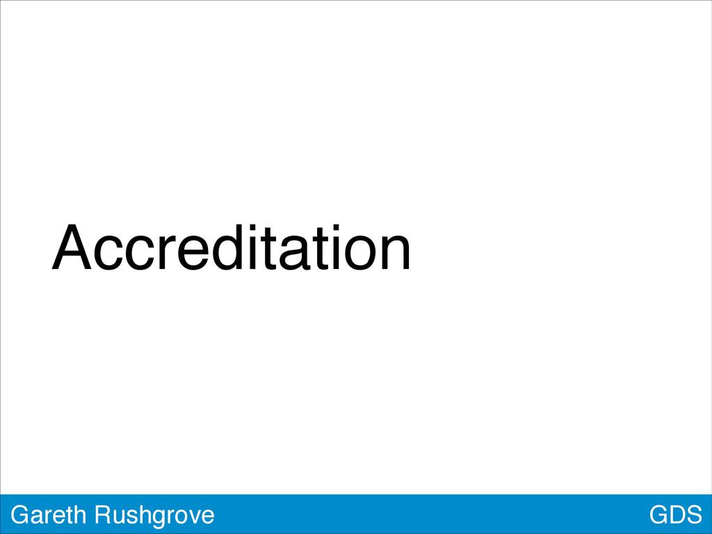 Accreditation GDS Gareth Rushgrove
