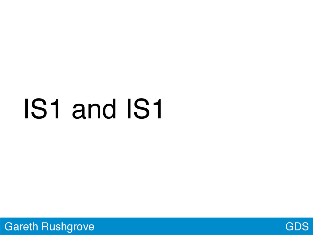 IS1 and IS1 GDS Gareth Rushgrove