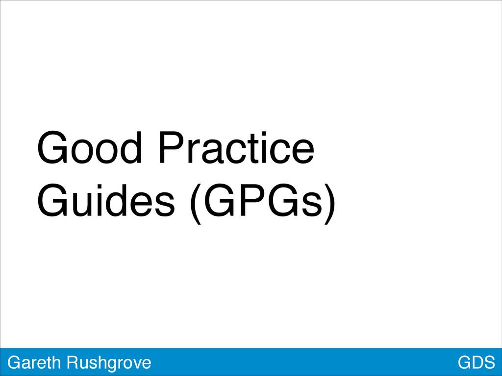 Good Practice Guides (GPGs) GDS Gareth Rushgrove