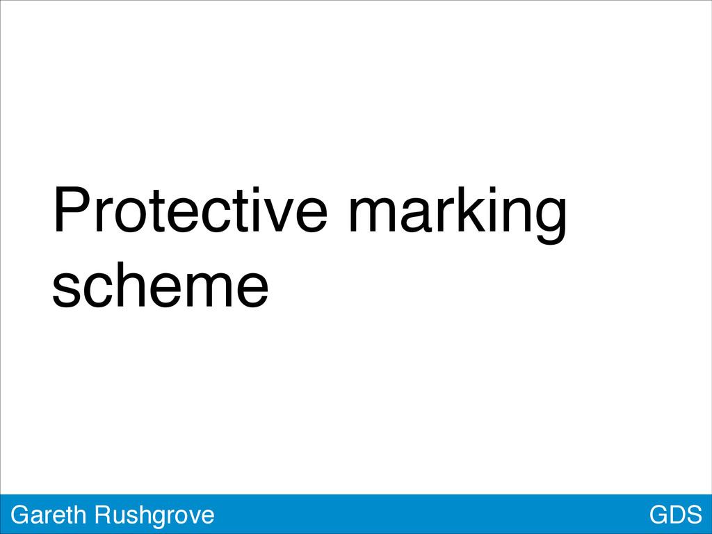 Protective marking scheme GDS Gareth Rushgrove