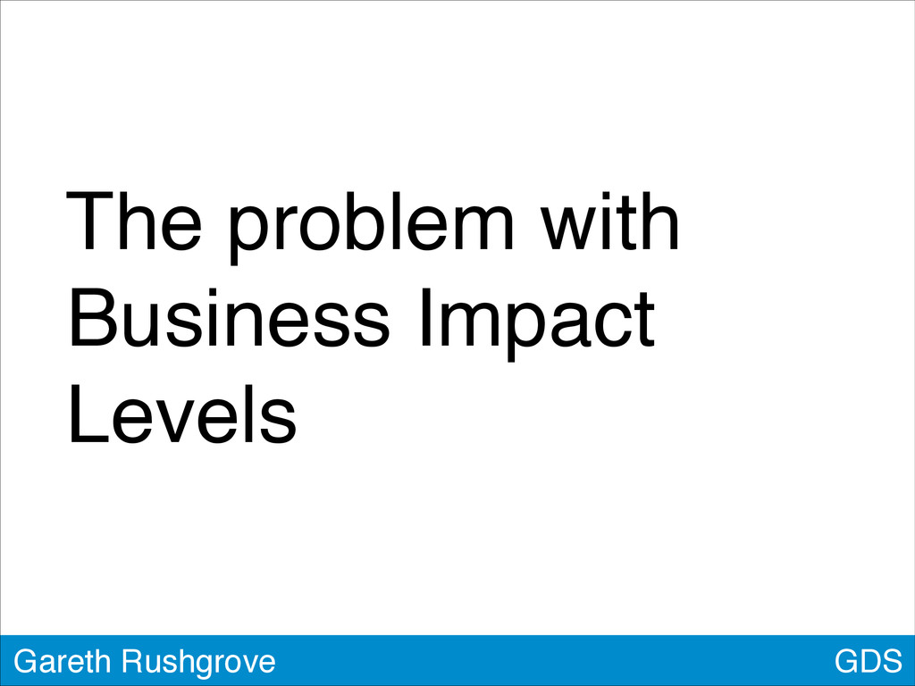 The problem with Business Impact Levels GDS Gar...