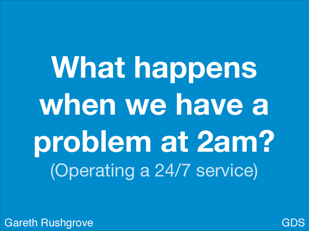 What happens when we have a problem at 2am? (Op...