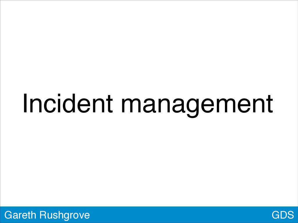 GDS Gareth Rushgrove Incident management