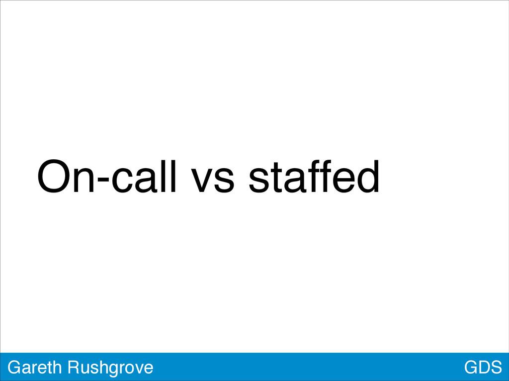 GDS Gareth Rushgrove On-call vs staffed