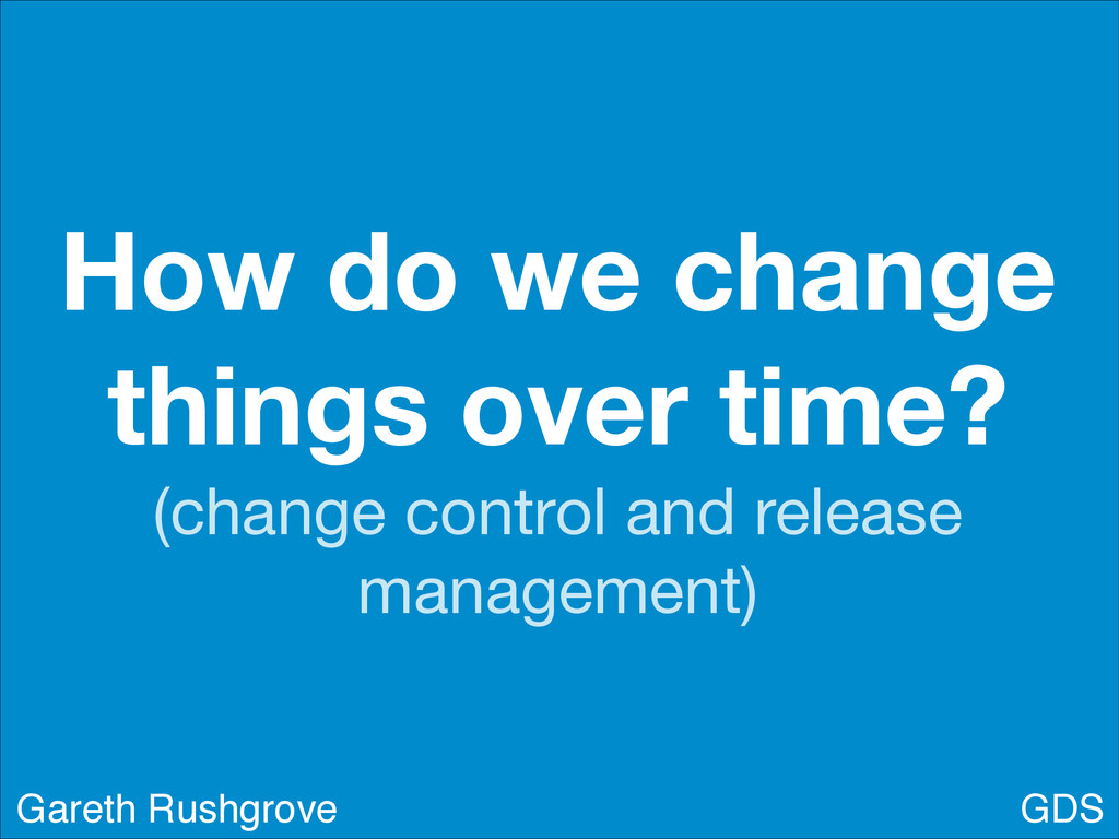How do we change things over time? (change cont...
