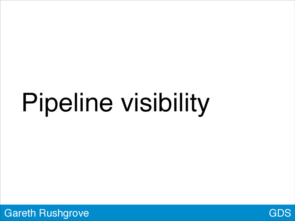 GDS Gareth Rushgrove Pipeline visibility