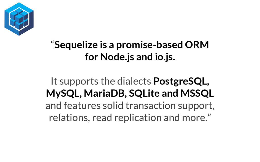 """""""Sequelize is a promise-based ORM for Node.js a..."""