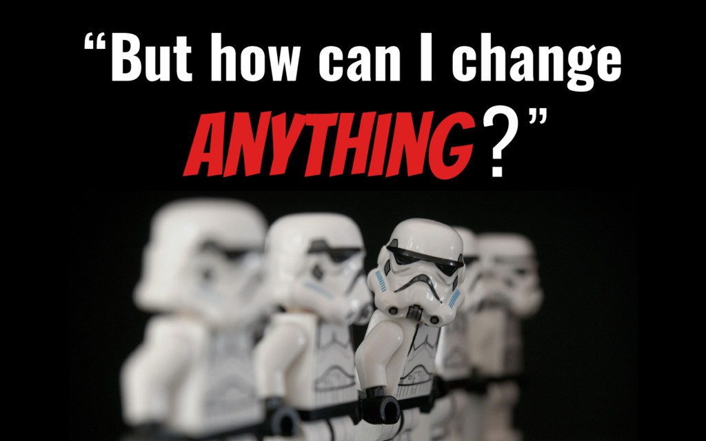 """Anything ? """"But how can I change """""""