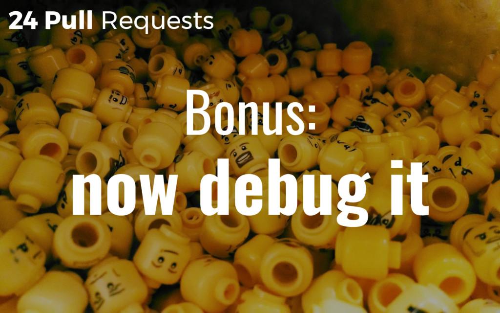 24 Pull Requests Bonus: now debug it