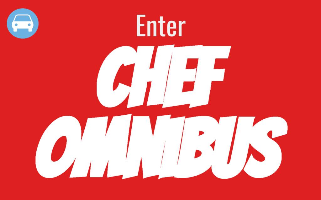 CHEF Enter Omnibus
