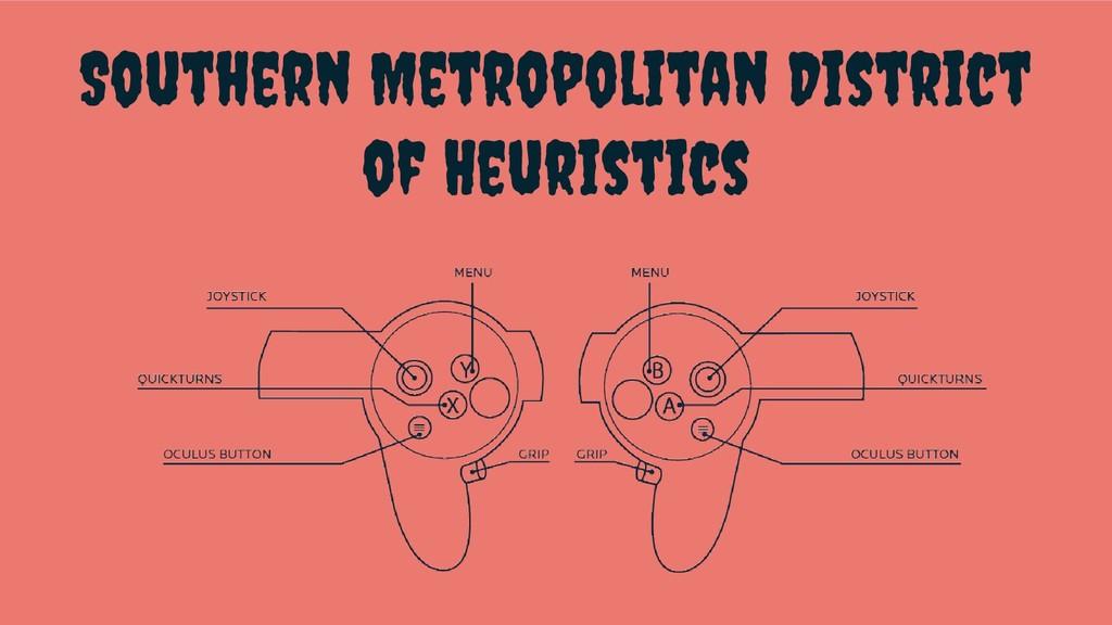 Southern Metropolitan District of Heuristics