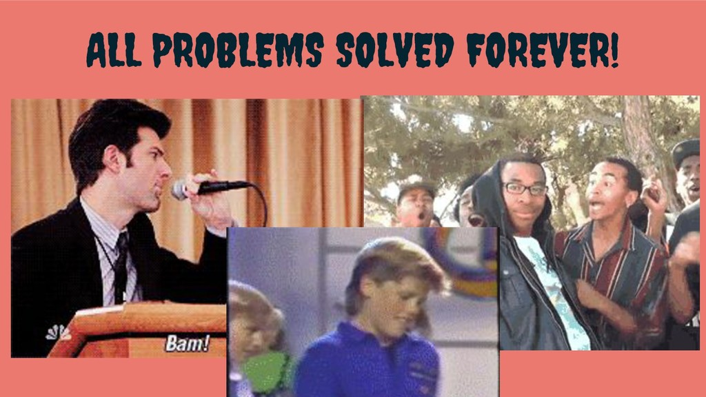 ALL PROBLEMS SOLVED FOREVER!