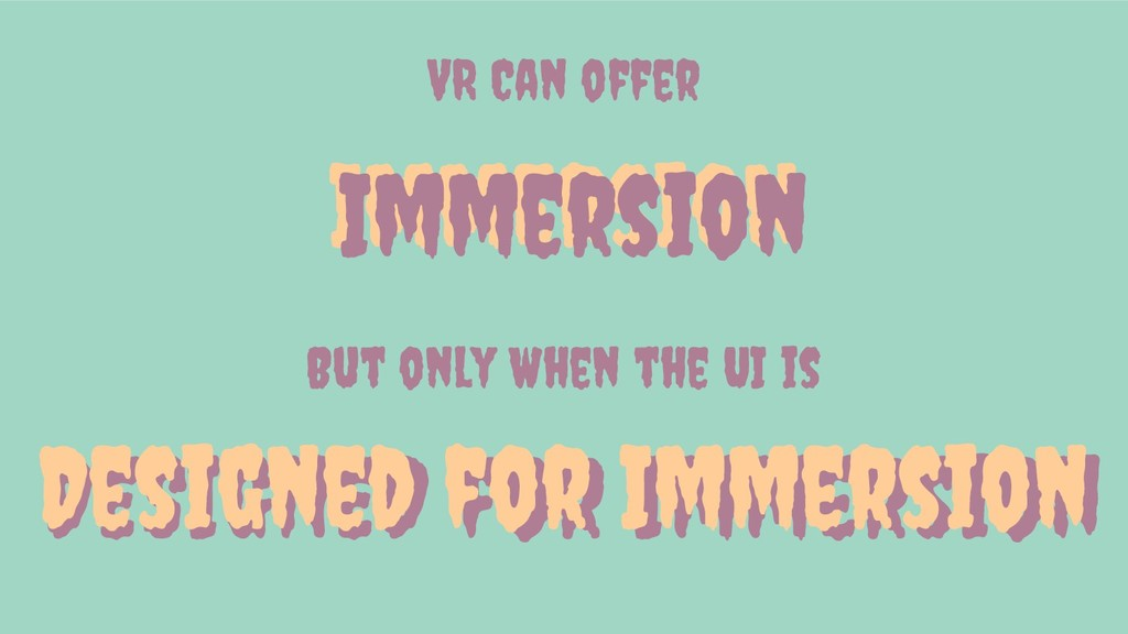 DESIGNED for Immersion But only When the UI is ...