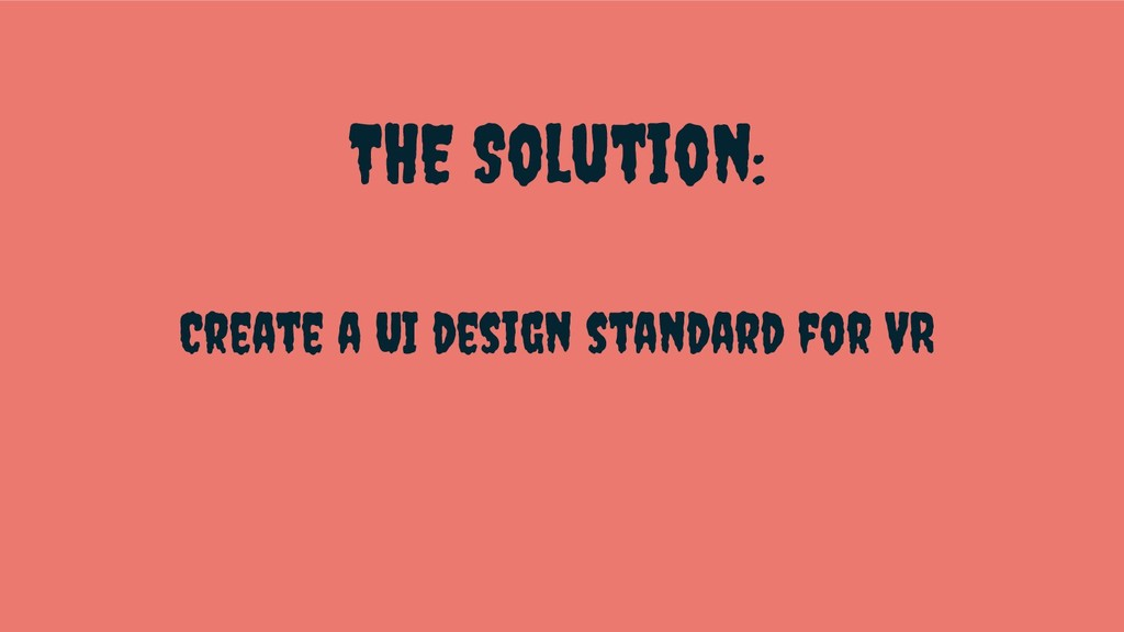THE Solution: Create a UI design standard for VR