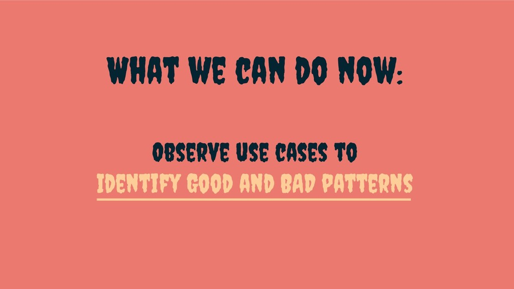 What we can do now: Observe use cases to Identi...