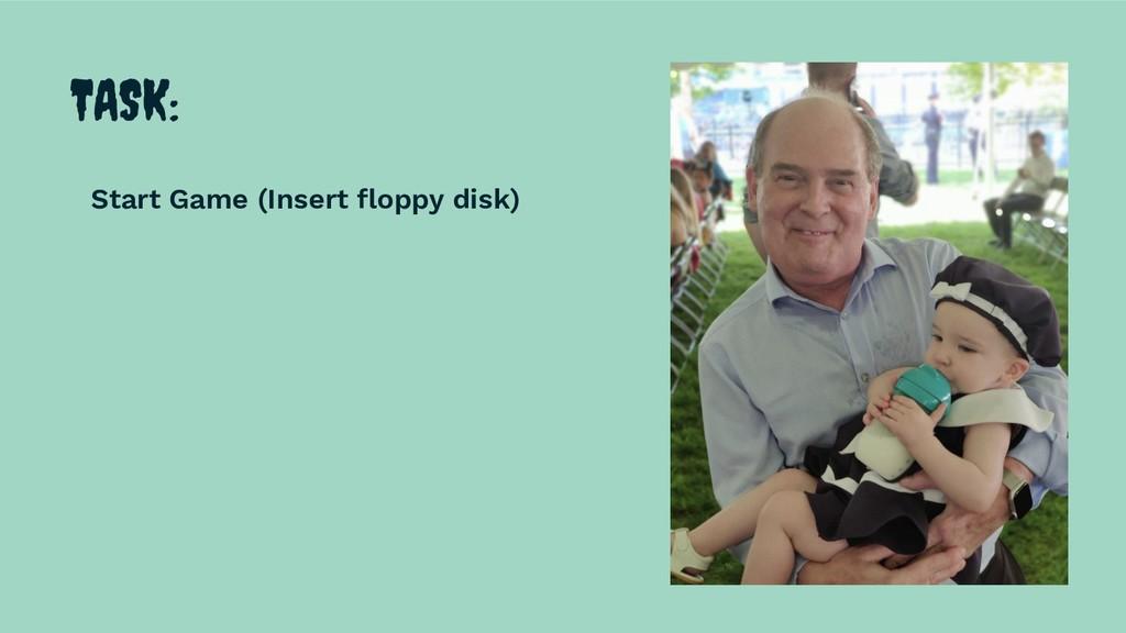 TASK: Start Game (Insert floppy disk)