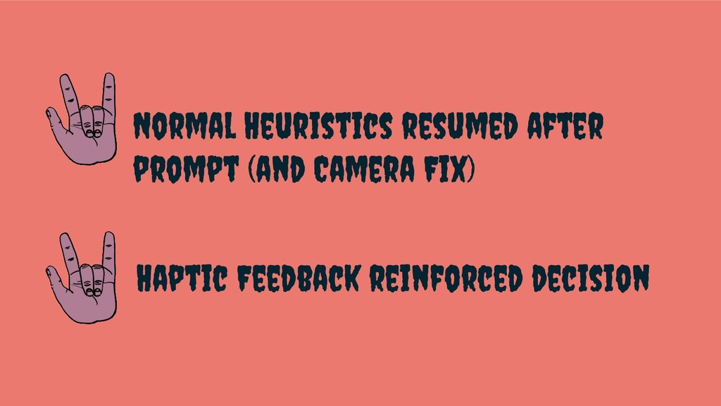 Normal Heuristics resumed after prompt (and Cam...