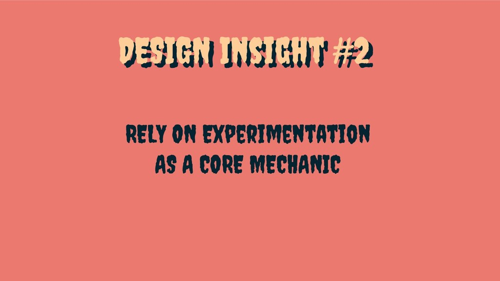 DESIGN Insight #2 RELY ON Experimentation AS A ...