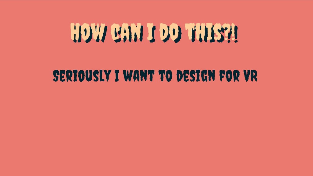 How can I Do this?! Seriously I want to design ...