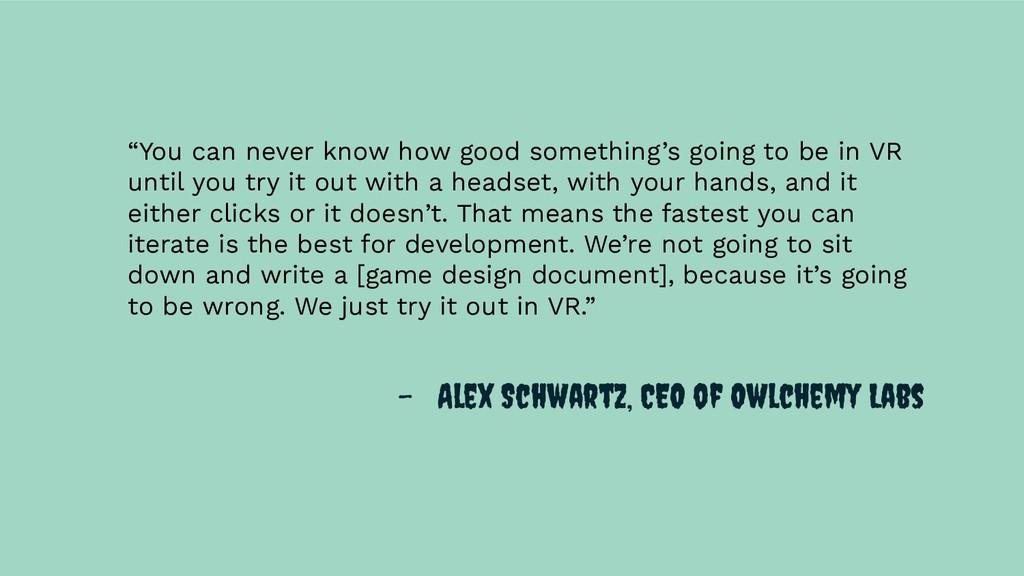 "- Alex Schwartz, CEO of Owlchemy Labs ""You can ..."