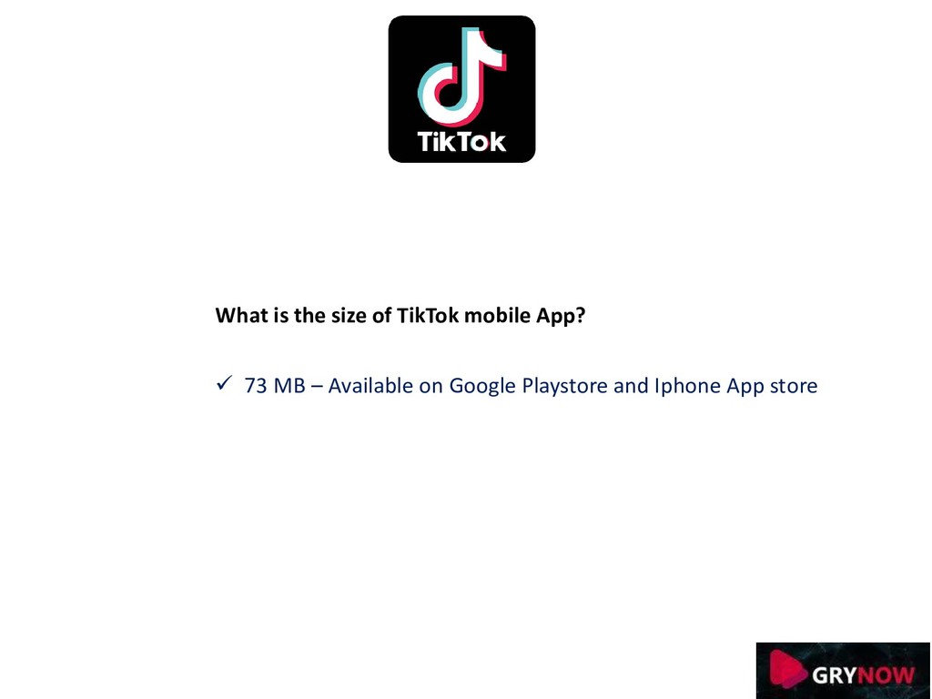 What is the size of TikTok mobile App? ✓ 73 MB ...