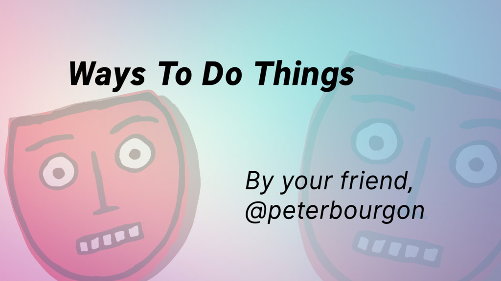 Ways To Do Things By your friend,